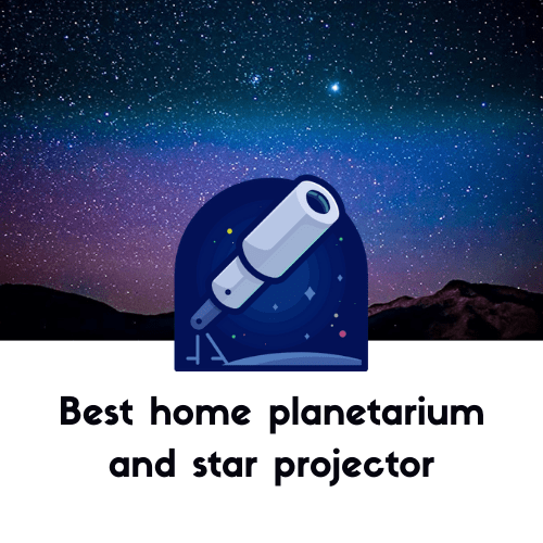 Best home planetarium and star projector